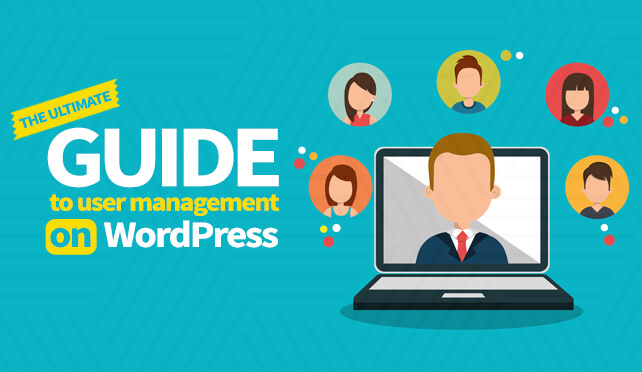 The ultimate guide to WordPress user management