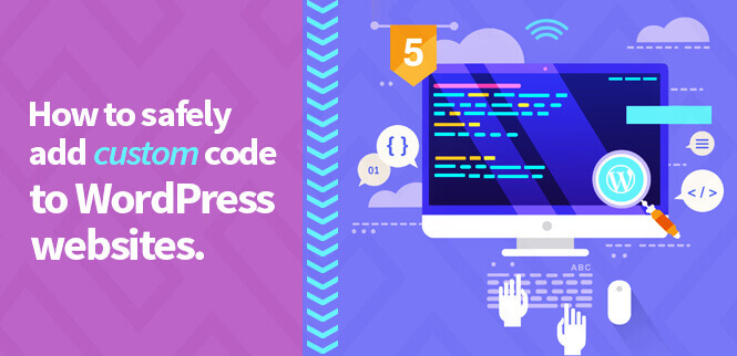 How to safely add custom code to WordPress websites