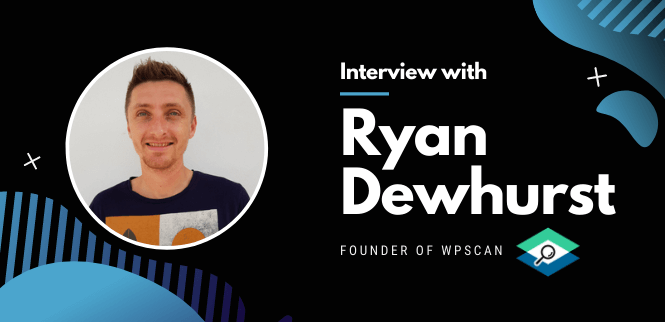 Interview with Ryan Dewhurst, founder of WPScan
